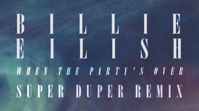 Billie Eilish - When The Party's Over (Super Duper Remix)