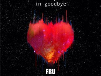 FRU x Aymee Weir - Love Always Ends In Goodbye