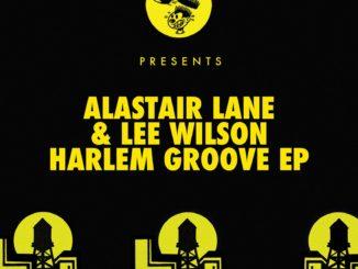 Alastair Lane x Lee Wilson - Harlem Groove