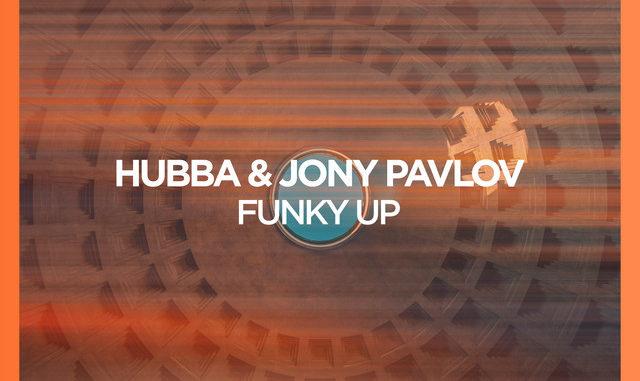 HUBBA & Jony Pavlov - Funky Up