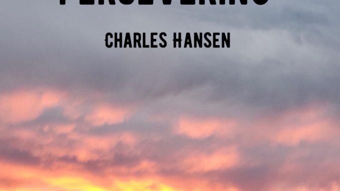 Charles Hansen - Persevering