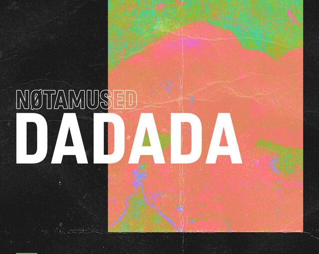 NØTAMUSED - Dadada