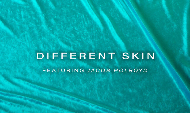 The Nu x Jacob Holroyd - Different Skin