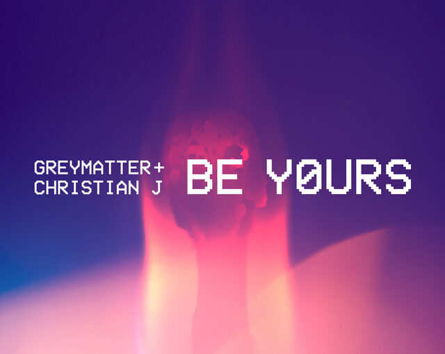 Greymatter & Christian J - Be Yours