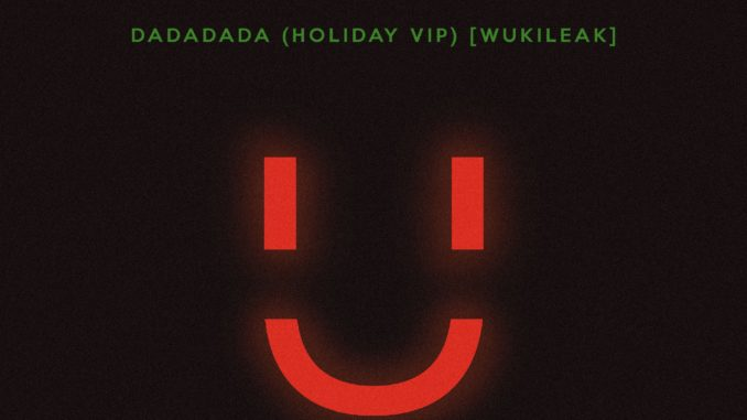 Wuki - DADADADA (Holiday VIP) [Wukileak, EDM]