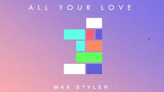 Max Styler - All Your Love [Dance, EDM]