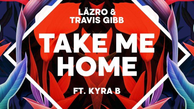 Läzro & Travis Gibb ft. Kyra B - Take Me Home [Dance, EDM]