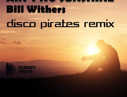 Bill Withers - Ain't No Sunshine (Disco Pirates Remix) [Nu disco]