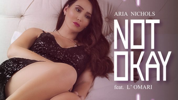 Aria Nichols Ft. L'omari - Not Okay [EDM, Trap, Dance]